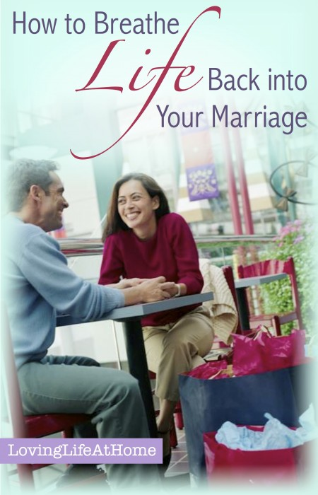 How to Breathe LIFE Back into Your Marriage | http://lovinglifeathome.com