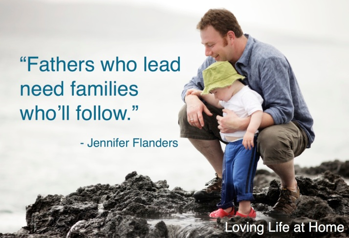 """Fathers who lead need families who'll follow."" - Jennifer Flanders"