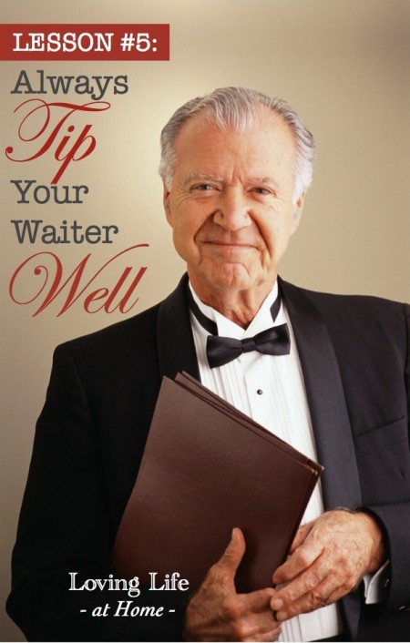 Alway tip your waiter well.