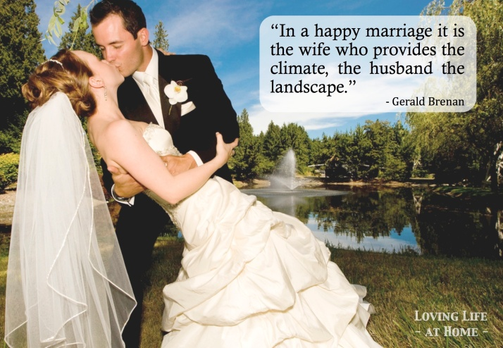 """In a happy marriage... the wife provides the climate and the husband the landscape."""""""