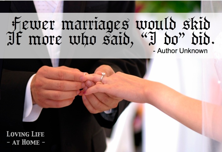 """""""Fewer marriages would skid if more who said, 'I do' did."""""""