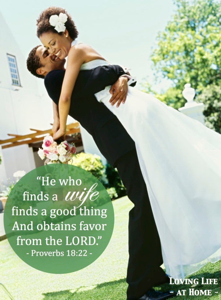 """""""He who finds a wife finds a good thing and obtains favor from the Lord."""""""