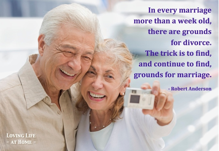 """""""In every marriage more than a week old, there are grounds for divorce. The trick is to find, and continue to find, grounds for marriage."""" - Robert Anderson"""