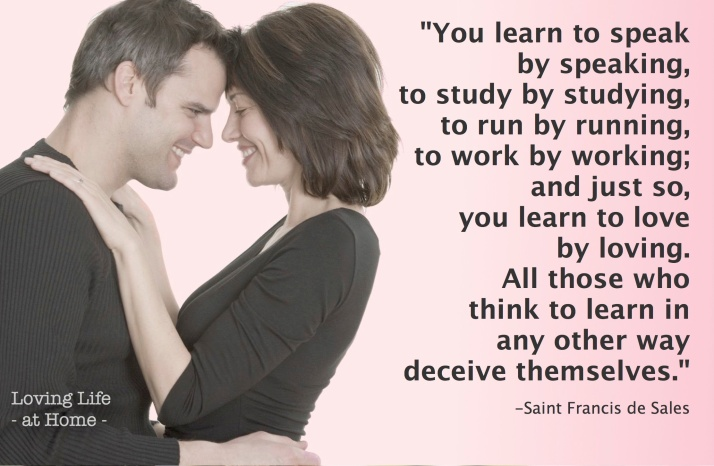 You learn to love by loving...