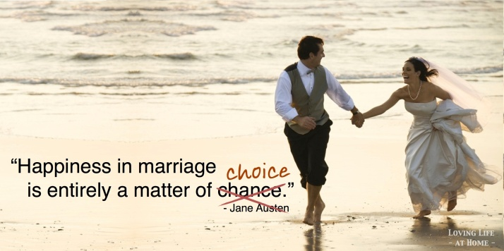 """""""Happiness in marriage is entirely a matter of choice."""""""