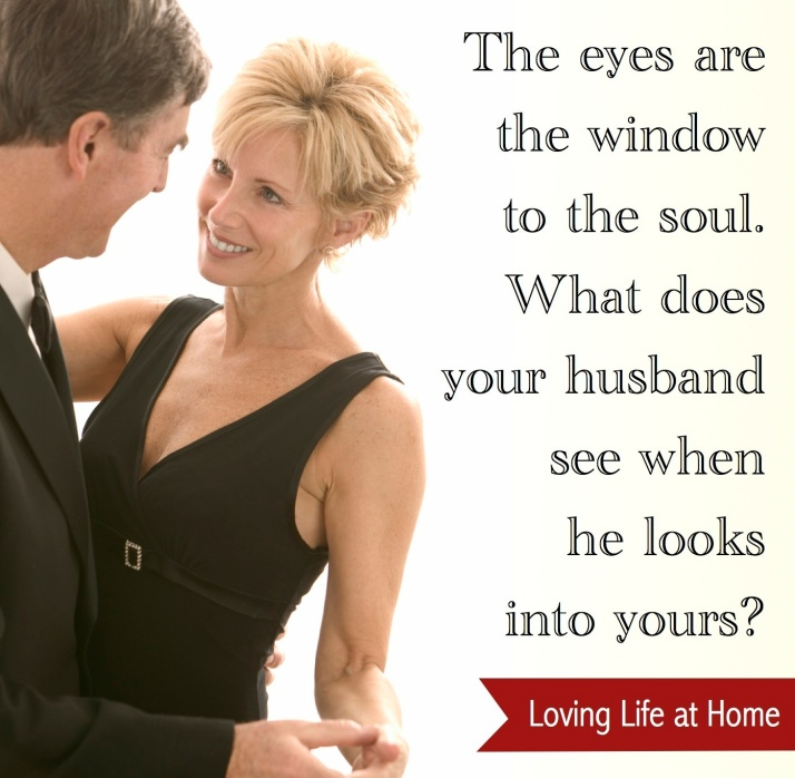 """The eyes are the windows to the soul. What does your husband see when he looks into yours?"""