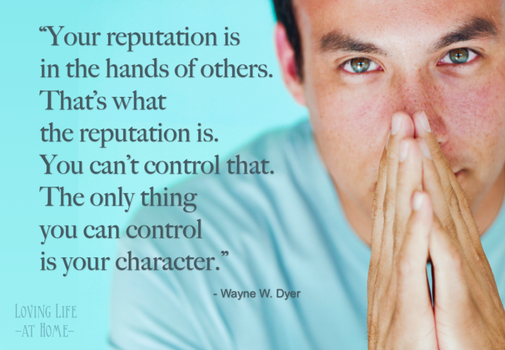 """""""Your reputation is in the hands of others.... You can't control that. The only thing you can control is your character."""""""