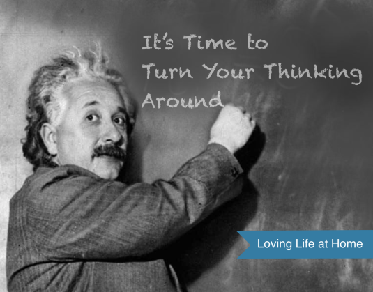 It's Time to Turn Your Thinking Around : Re-examining What We Believe about Marriage | Loving Life at Home