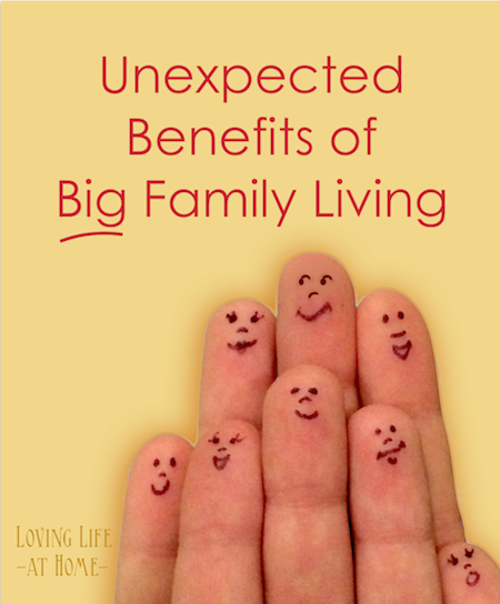 The Unexpected Benefits of Big Family Living | Loving Life at Home