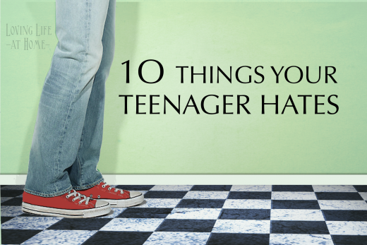 10 Things Your Teenager Hates (Are you making any of these mistakes?) | https://lovinglifeathome.com