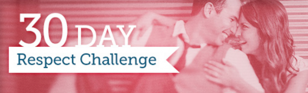 Invest in your marriage. Take the 30-Day Respect Challenge!