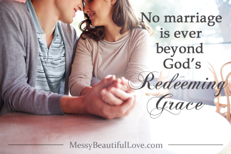 No marriage is ever beyond God's redeeming grace...