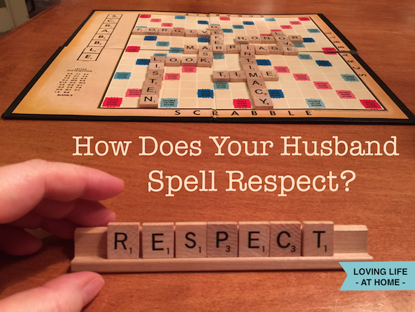 How does your husband spell RESPECT - a 30-Day Challenge for wives