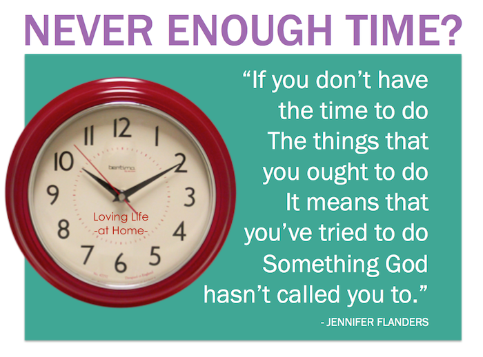 """If you don't have the time to do the things that you ought to do, it means that you've tried to do something God hasn't called you to."" - Jennifer Flanders"